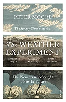 The Weather Experiment: The Pioneers who Sought to see the Future by [Moore, Peter]