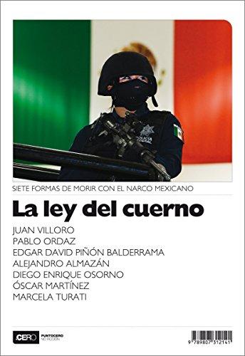 La ley del cuerno: Siete formas de morir con el narco mexicano (No Ficción nº 19) por Juan Villoro