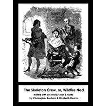 The Skeleton Crew, or, Wildfire Ned [annotated] (English Edition)