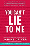 You Can't Lie to Me: The Revolutionary Program to Supercharge Your Inner Lie Detector and Get to the Truth (English Edition)