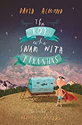The Boy Who Swam with Piranhas by David Almond (2013-09-05)