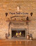 Papa Ted's Guns