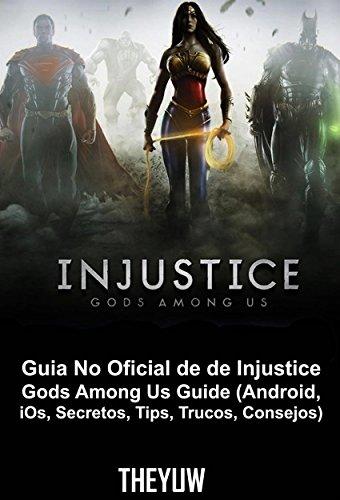 Guia No Oficial De De Injustice Gods Among Us Guide (Android, Ios, Secretos, Tips, Trucos, Consejos)