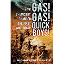 Gas! Gas! Quick, Boys!: How Chemistry Changed the First World War by Michael Freemantle (2014-02-01)