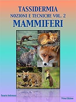 Tassidermia: nozioni e tecniche - Vol. 2 Mammiferi: Imbalsamazione di una volpe (Italian Edition) by [Andronaco, Rosario]