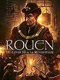 Rouen en BD, Tome 3 : De Louis XI à la Révolution : De 1465 à 1789