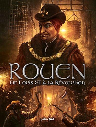 Rouen en BD, Tome 3 : De Louis XI à la Révolution : De 1465 à 1789 par Collectif