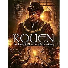 Rouen en BD T3 Rouen T3 de Louis XI a la Revolution