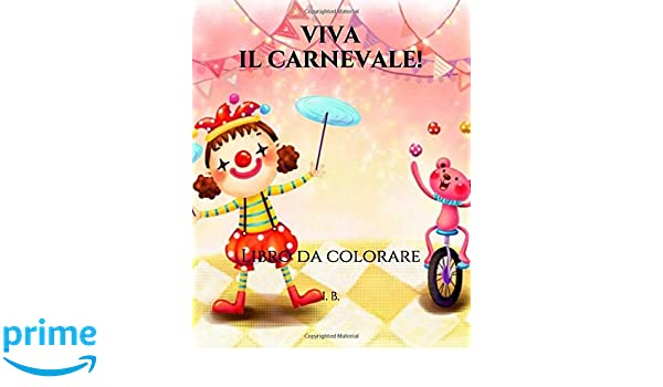 Amazon It Viva Il Carnevale Libro Da Colorare Per Bambini