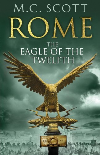 Rome: The Eagle Of The Twelfth: Rome 3 by M C Scott (2012-05-24)