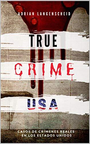 TRUE CRIME USA | Casos de crímenes reales en los Estados Unidos | Adrian Langenscheid: 14 historias cortas impactantes de la vida real (True Crime Internacional nº 2)