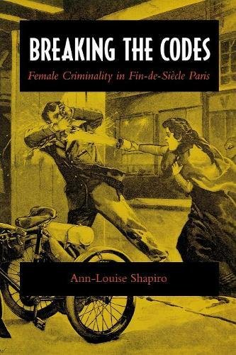 Breaking the Codes: Female Criminality in Fin-de-Siècle Paris: Female Criminality in Fin-de-siecle Paris