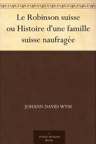 Couverture du livre Le Robinson suisse ou Histoire d'une famille suisse naufragée