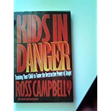 Kids in Danger: Helping Your Child to Handle the Destructive Power of Anger (Relationships) by Ross Campbell (1995-11-30)