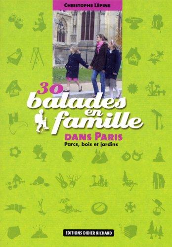 30 Balades en famille dans Paris : Parcs, bois et jardins
