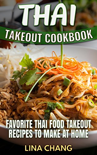 Thai Takeout Cookbook: Favorite Thai Food Takeout Recipes to Make at Home (English Edition)