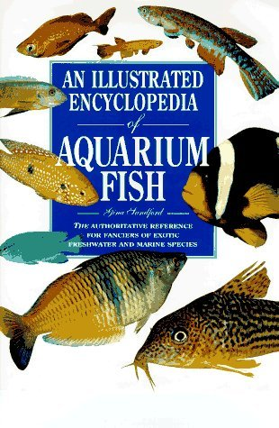 An Illustrated Encyclopedia of Aquarium Fish: The Authorative Reference for Fanciers of Exotic... by Gina Sandford (1995-09-02)