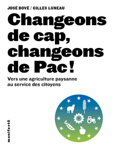 Changeons de cap, changeons de Pac!: Vers une agriculture paysanne au service des citoyens par Gilles Luneau
