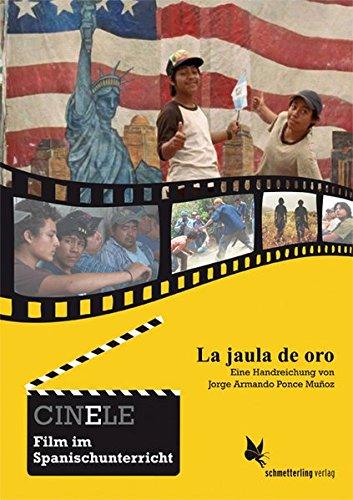 CINELE: La jaula de oro: Handreichung zum Film im Spanischunterricht