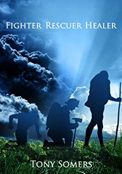 Fighter, Rescuer, Healer - Inspiration, Action, Change by [Somers, Tony]