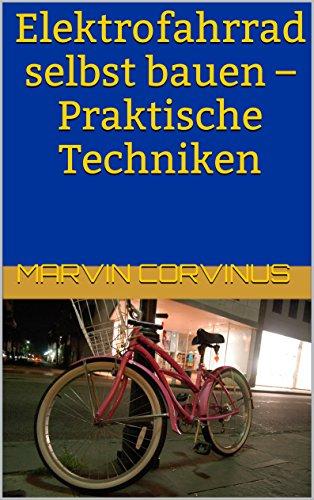 Elektrofahrrad selbst bauen – Praktische Techniken (German Edition)