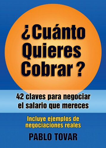 Descargar Libro ¿Cuánto Quieres Cobrar?: 42 claves para negociar el salario que mereces de Pablo Tovar