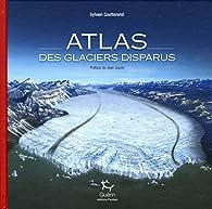 Atlas des glaciers disparus par Sylvain Coutterand