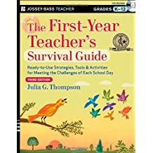 The First-Year Teacher's Survival Guide: Ready-to-Use Strategies, Tools and Activities for Meeting the Challenges of Each School Day 3rd by Thompson, Julia G. (2013) Paperback