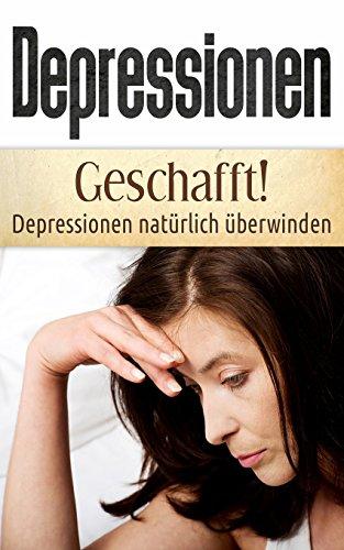 Depressionen: Geschafft! Depressionen natürlich überwinden por Christina Bauer