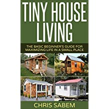 Tiny House Living: (Free Gift eBook Inside!) Living Tiny Is Fun And Stress Free! (Maximize Your Life In A Small Space) (English Edition)