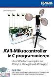 AVR-Mikrocontroller in C programmieren: Über 30 Selbstbauprojekte mit ATtiny13, ATmega8, ATmega32 (PC & Elektronik) by Dr. Günter Spanner (2010-09-05)