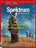 Spektrum Spezial - Die Geschichte der Migration: Seit Anbeginn ziehen Menschen aus der Heimat ins Ungewisse (Spektrum Spezial - Archäologie, Geschichte, Kultur)