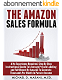 The Amazon Sales Formula: A No Experience Required, Step By Step Instructional Guide To Leverage Private Labeling and Fulfillment By Amazon, To Generate ... Month In Passive Income. (English Edition)
