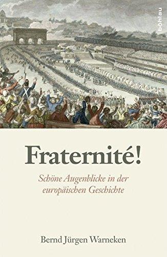 Fraternité!: Schöne Augenblicke in der europäischen Geschichte