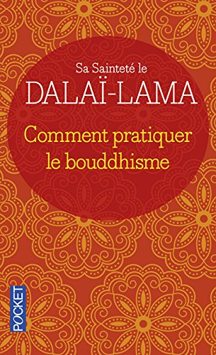Comment pratiquer le bouddhisme par Dalai-Lama