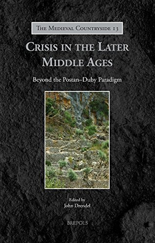 Crisis in the Later Middle Ages: Beyond the Postan-Duby Paradigm