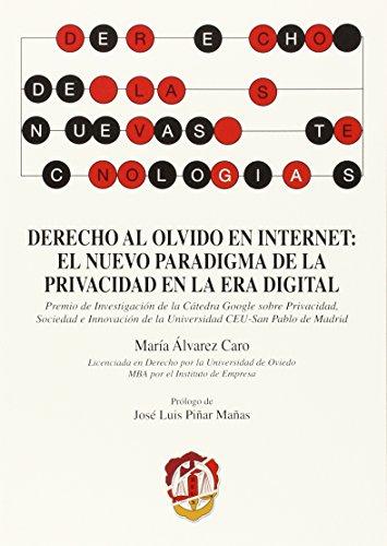 Derecho al olvido en internet: el nuevo paradigma de la privacidad en la era digital (Derecho de las nuevas tecnologías) por María Álvarez Caro