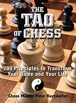 The Tao Of Chess: 200 Principles to Transform Your Game and Your Life (English Edition) par [Kurzdorfer, Peter]