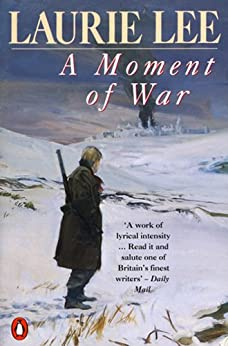 A Moment of War (The Autobiographical Trilogy Book 3) by [Lee, Laurie]