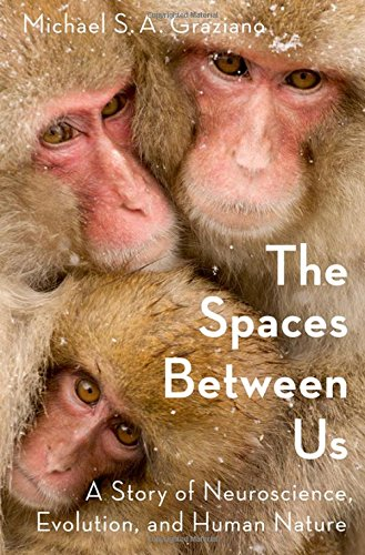 The Spaces Between Us: A Story of Neuroscience, Evolution, and Human Nature por Michael Graziano