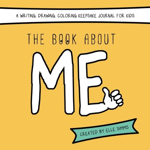 The Book About ME: A Writing, Drawing, Coloring Keepsake Journal for Kids (Favors Party Sleepover)