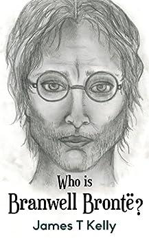 Who is Branwell Brontë? by [Kelly, James T]