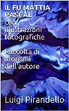 IL FU MATTIA PASCAL con: illustrazioni fotografiche  Raccolta di aforismi dell'autore