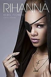 Rihanna: Rebel Flower