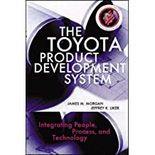 The Toyota Product Development System: Integrating People, Process, and Technology-