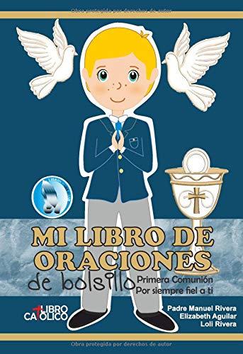 MI LIBRO DE ORACIONES DE BOLSILLO: Primera comunión, por siempre fiel a ti (Primera Comunión niño, Band 1) (Mi Primer Libro De Oraciones)