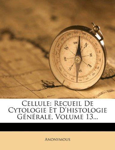 Cellule: Recueil de Cytologie Et D'Histologie Generale, Volume 13. par Anonymous