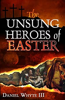 The Unsung Heroes of Easter by [Whyte III, Daniel]