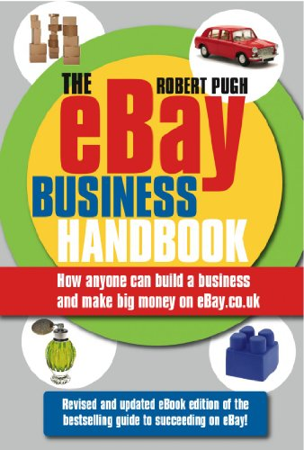 The eBay Business Handbook: How anyone can build a business and make big money on eBay.co.uk (English Edition)