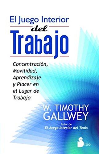 EL JUEGO INTERIOR DEL TRABAJO por W. TIMOTHY GALLWEY